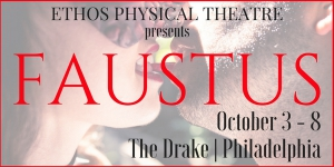 Ethos Physical Theatre Presents: Faustus